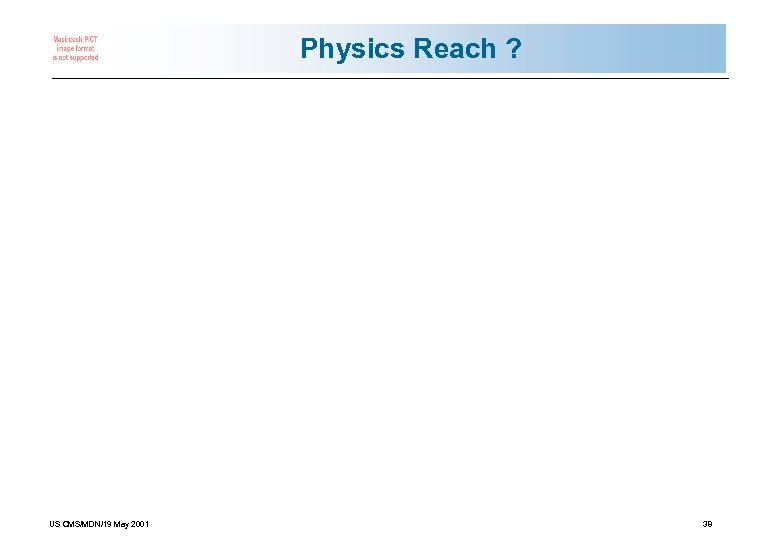 Physics Reach ? US CMS/MDN/19 May 2001 38