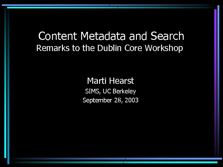 Content Metadata and Search Remarks to the Dublin Core Workshop Marti Hearst SIMS, UC