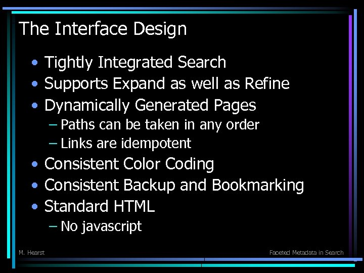 The Interface Design • Tightly Integrated Search • Supports Expand as well as Refine