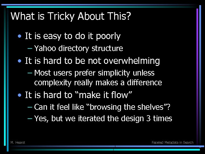 What is Tricky About This? • It is easy to do it poorly –