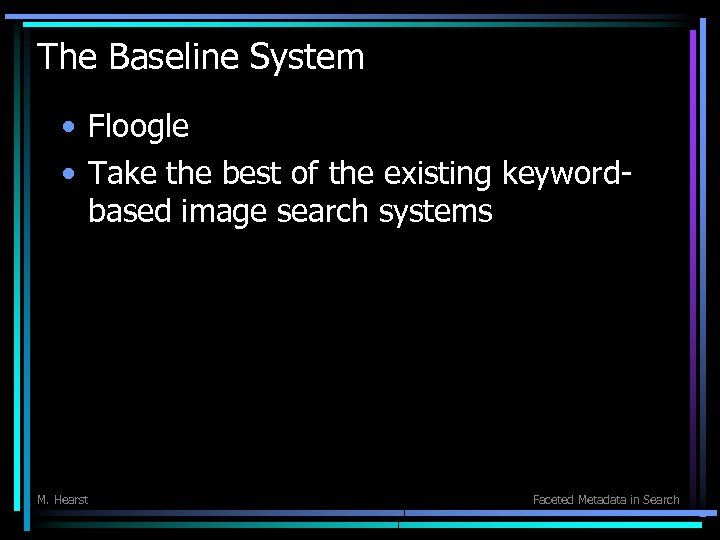 The Baseline System • Floogle • Take the best of the existing keywordbased image