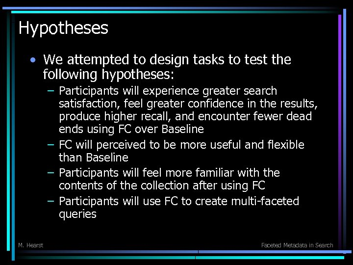 Hypotheses • We attempted to design tasks to test the following hypotheses: – Participants