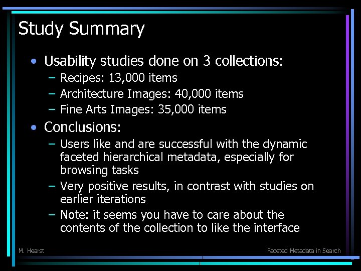 Study Summary • Usability studies done on 3 collections: – Recipes: 13, 000 items
