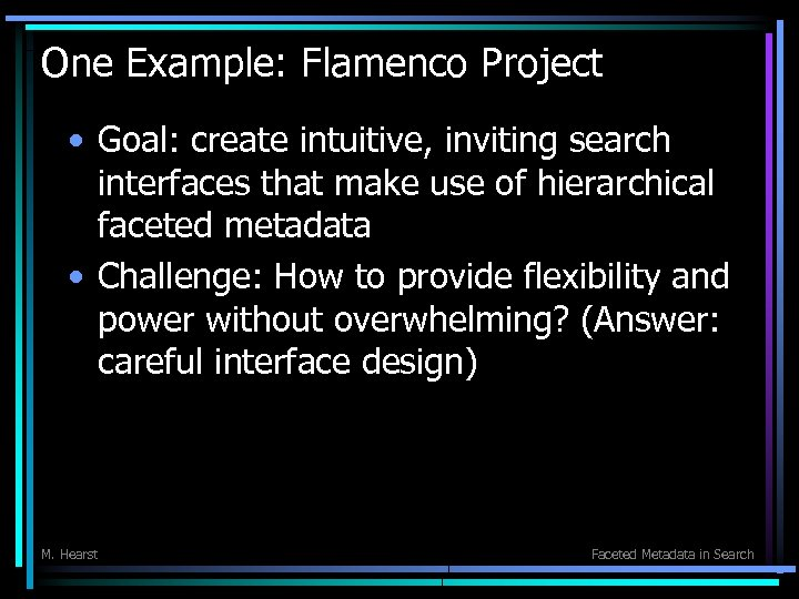 One Example: Flamenco Project • Goal: create intuitive, inviting search interfaces that make use