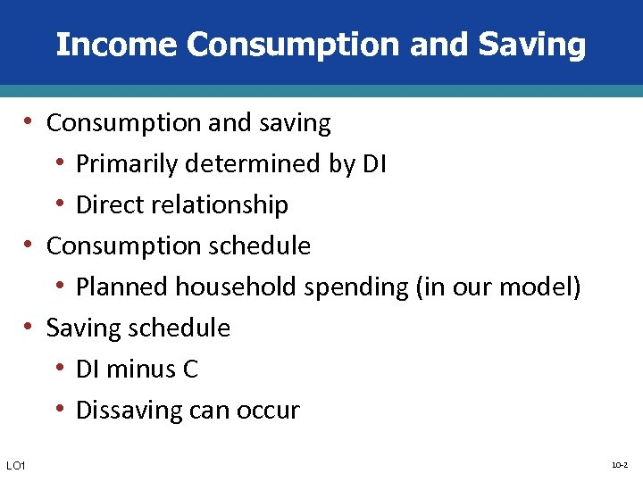Income Consumption and Saving • Consumption and saving • Primarily determined by DI •