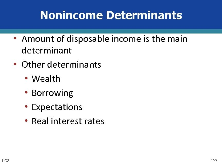 Nonincome Determinants • Amount of disposable income is the main determinant • Other determinants