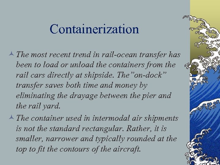 Containerization © The most recent trend in rail-ocean transfer has been to load or