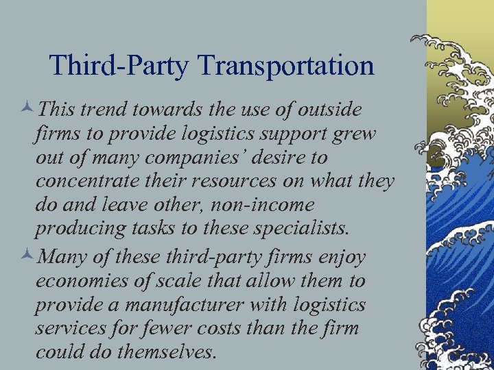 Third-Party Transportation ©This trend towards the use of outside firms to provide logistics support