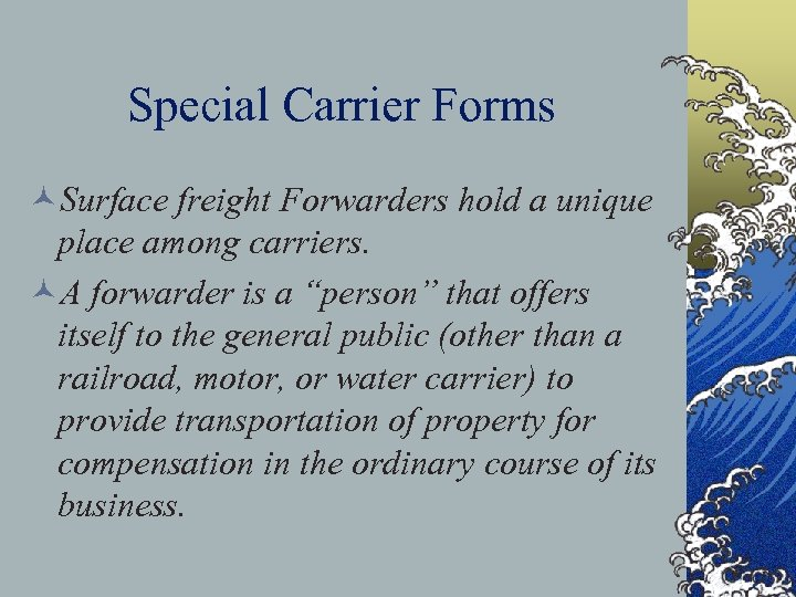 Special Carrier Forms ©Surface freight Forwarders hold a unique place among carriers. ©A forwarder