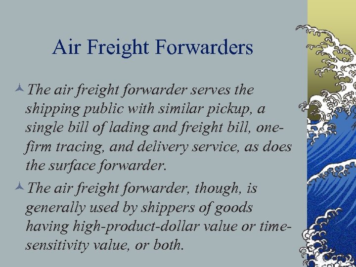 Air Freight Forwarders ©The air freight forwarder serves the shipping public with similar pickup,