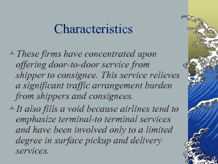 Characteristics ©These firms have concentrated upon offering door-to-door service from shipper to consignee. This