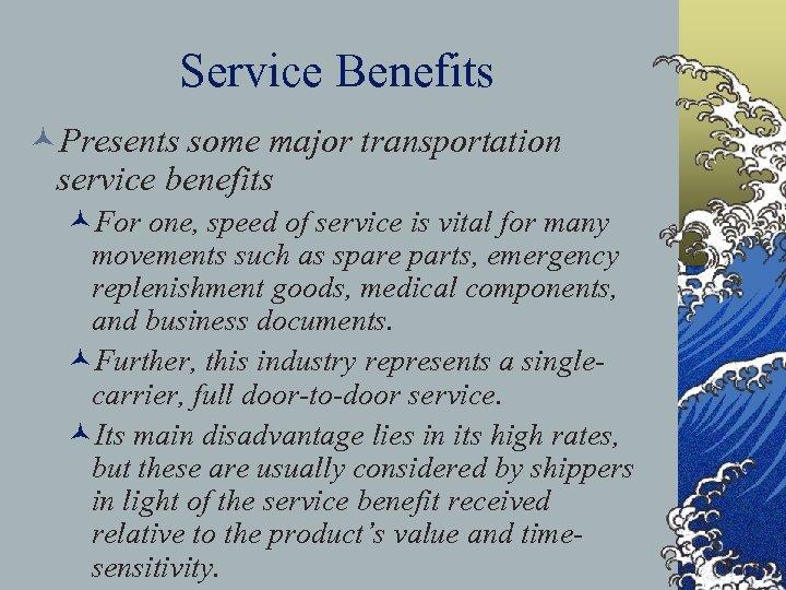Service Benefits ©Presents some major transportation service benefits ©For one, speed of service is