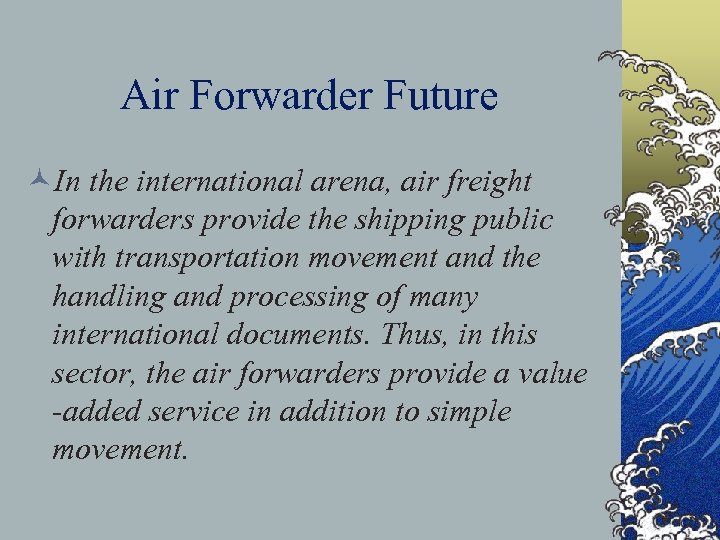 Air Forwarder Future ©In the international arena, air freight forwarders provide the shipping public