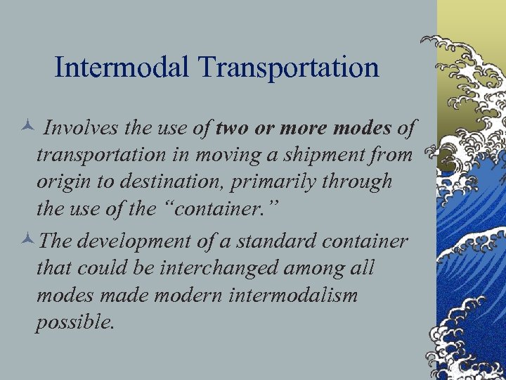 Intermodal Transportation © Involves the use of two or more modes of transportation in