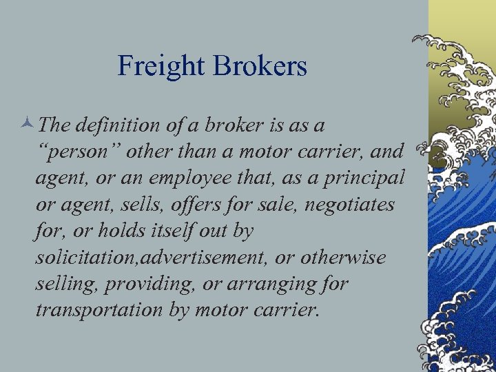 "Freight Brokers ©The definition of a broker is as a ""person"" other than a"