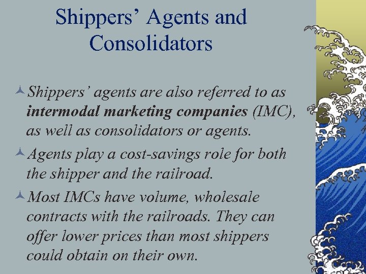 Shippers' Agents and Consolidators ©Shippers' agents are also referred to as intermodal marketing companies
