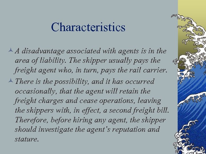 Characteristics © A disadvantage associated with agents is in the area of liability. The