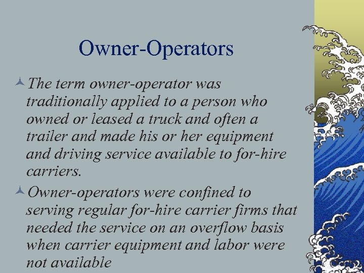 Owner-Operators ©The term owner-operator was traditionally applied to a person who owned or leased
