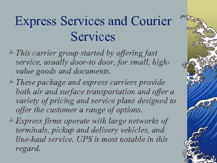 Express Services and Courier Services © This carrier group started by offering fast service,