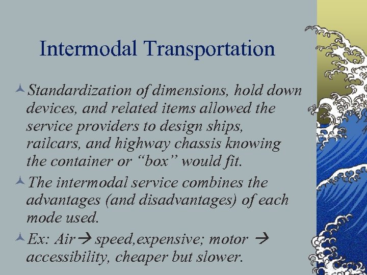 Intermodal Transportation ©Standardization of dimensions, hold down devices, and related items allowed the service