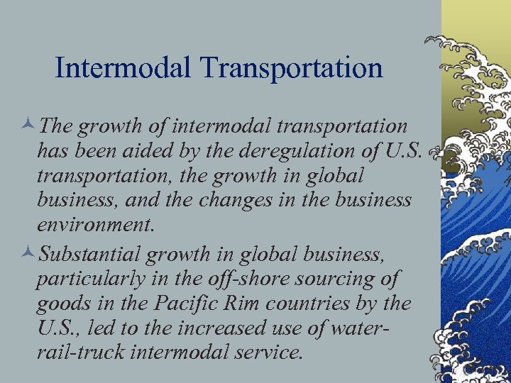 Intermodal Transportation ©The growth of intermodal transportation has been aided by the deregulation of