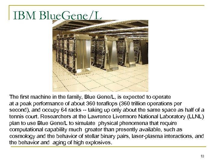 IBM Blue. Gene/L The first machine in the family, Blue Gene/L, is expected to