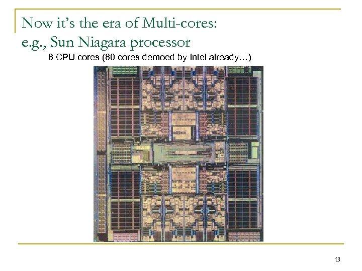 Now it's the era of Multi-cores: e. g. , Sun Niagara processor 8 CPU