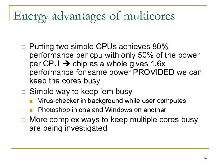 Energy advantages of multicores q q Putting two simple CPUs achieves 80% performance per