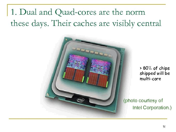 1. Dual and Quad-cores are the norm these days. Their caches are visibly central