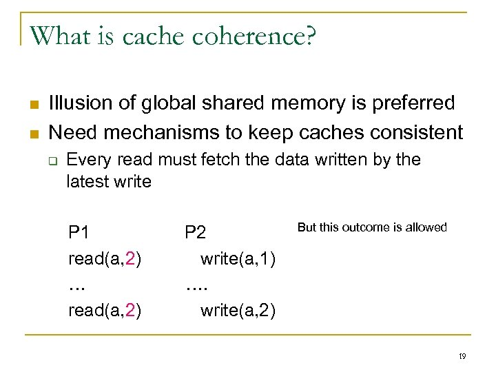 What is cache coherence? n n Illusion of global shared memory is preferred Need
