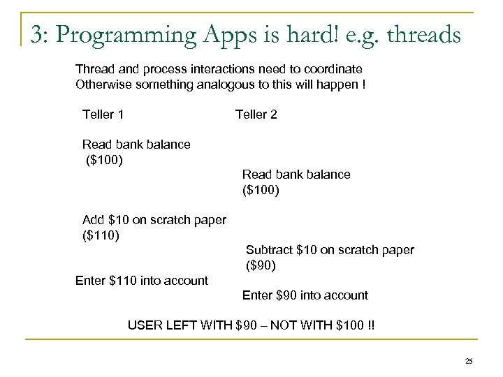 3: Programming Apps is hard! e. g. threads Thread and process interactions need to