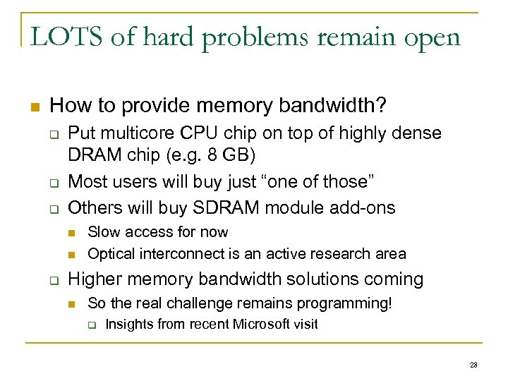 LOTS of hard problems remain open n How to provide memory bandwidth? q q