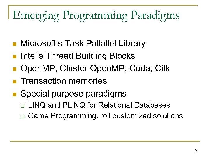 Emerging Programming Paradigms n n n Microsoft's Task Pallallel Library Intel's Thread Building Blocks