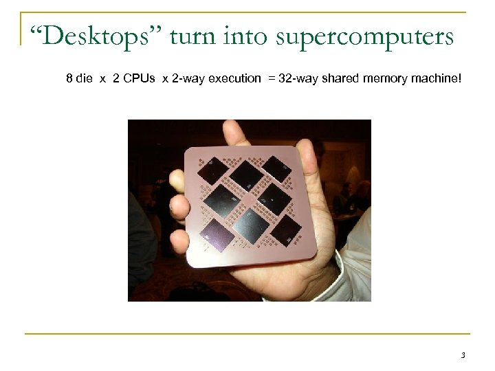"""Desktops"" turn into supercomputers 8 die x 2 CPUs x 2 -way execution ="