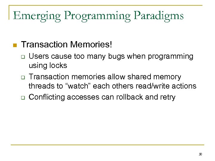 Emerging Programming Paradigms n Transaction Memories! q q q Users cause too many bugs