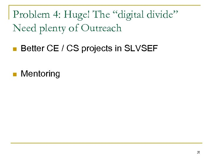 "Problem 4: Huge! The ""digital divide"" Need plenty of Outreach n Better CE /"