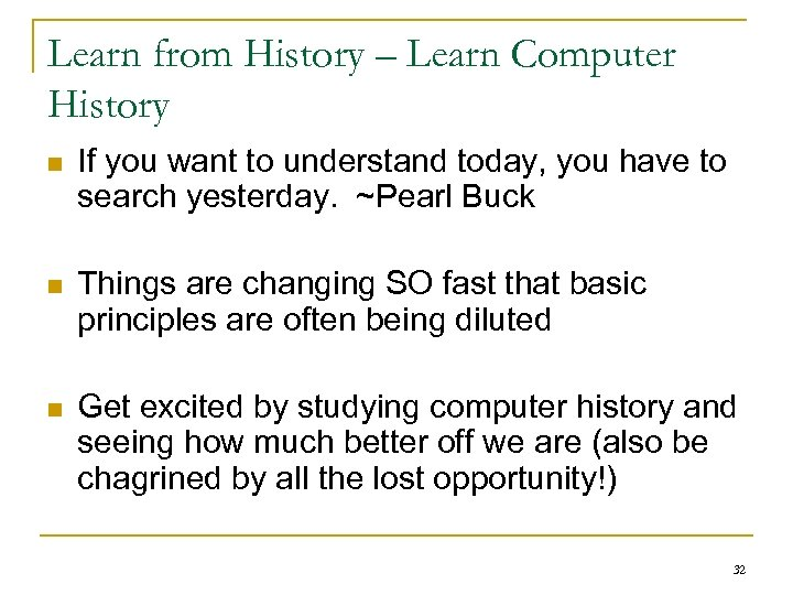 Learn from History – Learn Computer History n If you want to understand today,