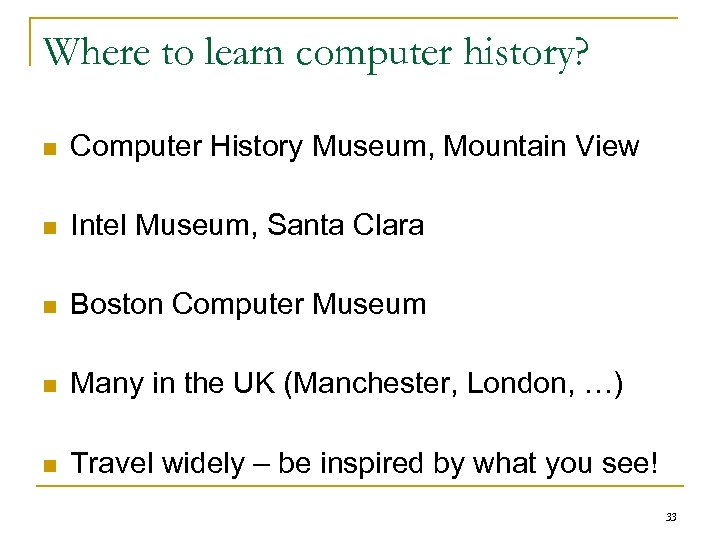 Where to learn computer history? n Computer History Museum, Mountain View n Intel Museum,