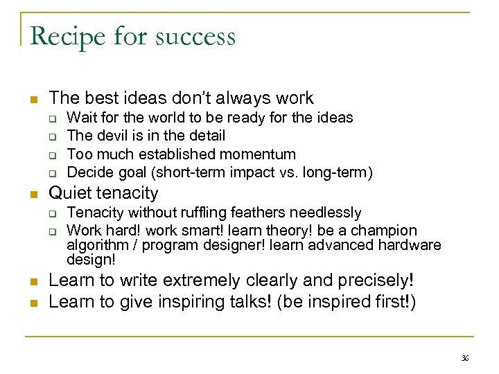 Recipe for success n The best ideas don't always work q q n Quiet