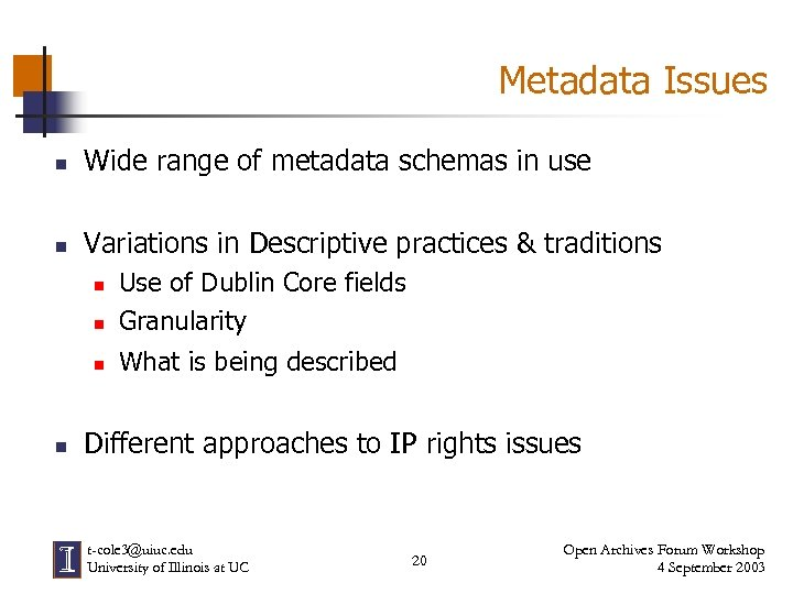 Metadata Issues n Wide range of metadata schemas in use n Variations in Descriptive