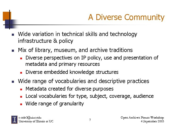 A Diverse Community n n Wide variation in technical skills and technology infrastructure &