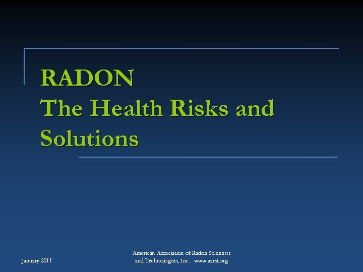 RADON The Health Risks and Solutions January 2011 American Association of Radon Scientists and