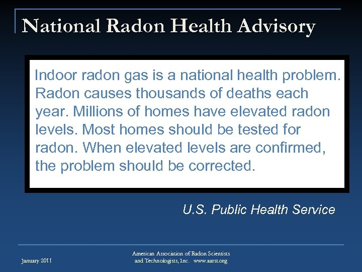 National Radon Health Advisory Indoor radon gas is a national health problem. Radon causes