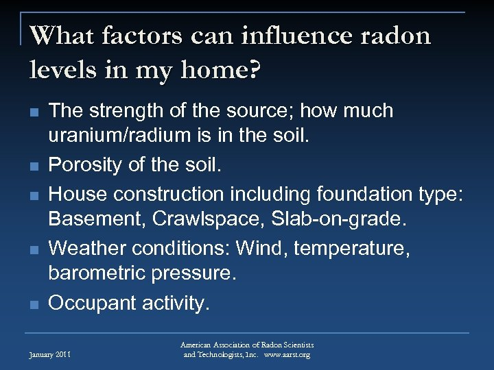 What factors can influence radon levels in my home? n n n The strength