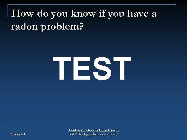 How do you know if you have a radon problem? TEST January 2011 American