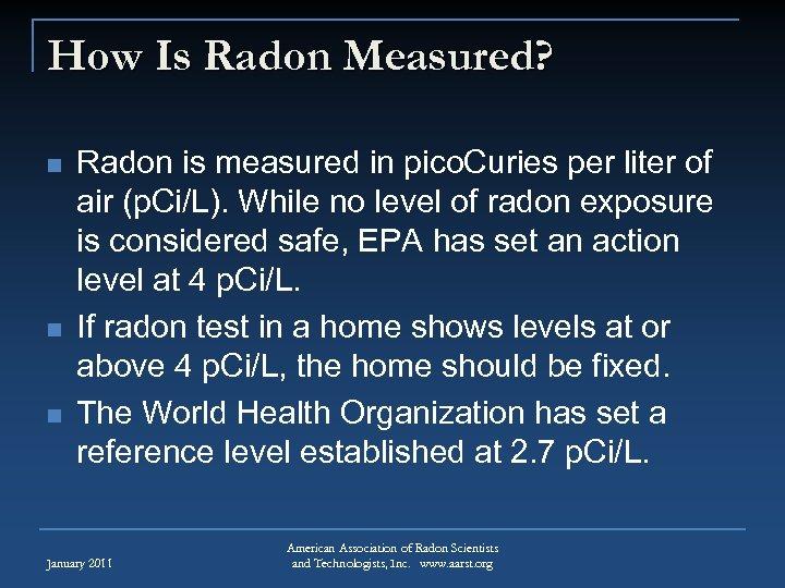 How Is Radon Measured? n n n Radon is measured in pico. Curies per