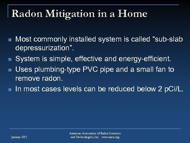 "Radon Mitigation in a Home n n Most commonly installed system is called ""sub-slab"