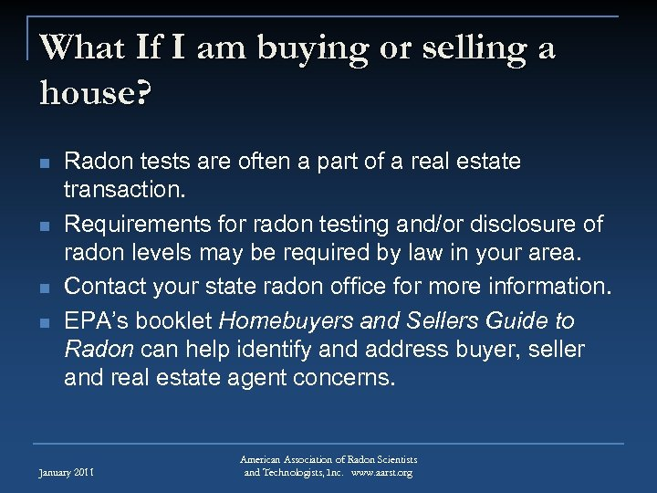 What If I am buying or selling a house? n n Radon tests are