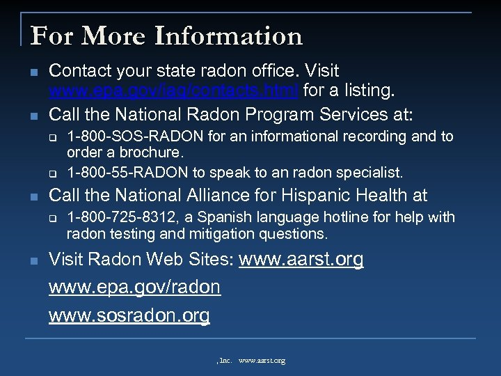 For More Information n n Contact your state radon office. Visit www. epa. gov/iaq/contacts.