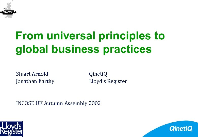 From universal principles to global business practices Stuart Arnold Jonathan Earthy Qineti. Q Lloyd's